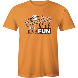 Be Creative Have Fun High & Middle School T-shirt